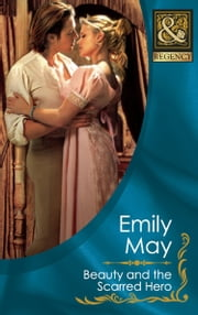 Beauty and the Scarred Hero (Mills & Boon Historical) ebook by Emily May