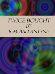 Twice Bought ebook by R.M. Ballantyne