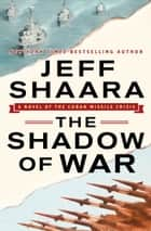 The Shadow of War - A Novel of the Cuban Missile Crisis ebook by Jeff Shaara