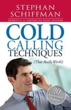 Cold Calling Techniques - That Really Work ebook by Stephan Schiffman