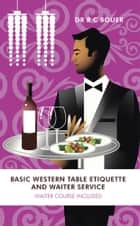 BASIC WESTERN TABLE ETIQUETTE AND WAITER SERVICE ebook by DR R C BOUER