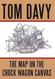 The Map on the Chuck Wagon Canvas ebook by Tom Davy