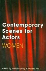 Contemporary Scenes for Actors - Women ebook by Michael Earley,Philippa Keil
