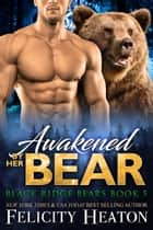 Awakened by her Bear (Black Ridge Bears Shifter Romance Series Book 5) ebook by Felicity Heaton