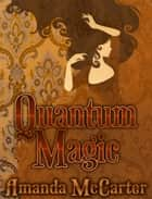 Quantum Magic ebook by Amanda McCarter