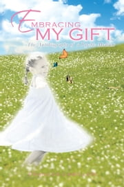 Embracing My Gift - The Autobiography of a Psychic Medium ebook by Frances Camilleri