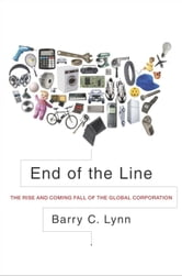 End of the Line - The Rise and Coming Fall of the Global Corporation ebook by Barry C. Lynn