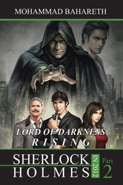 Sherlock Holmes in 2012 - LORD OF DARKNESS RISING ebook by Mohammad Bahareth