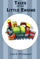 Tales of the Little Engine ebook by Lynn E. O'Connacht
