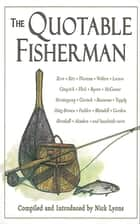 The Quotable Fisherman ebook by Nick Lyons