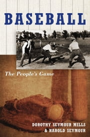 Baseball: The Peoples Game ebook by Dorothy Seymour Mills,Harold Seymour