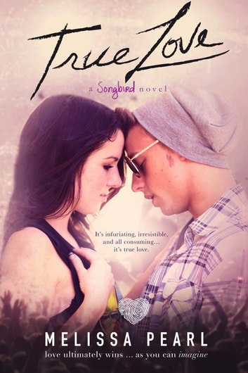 True Love (A Songbird Novel) ebook by Melissa Pearl