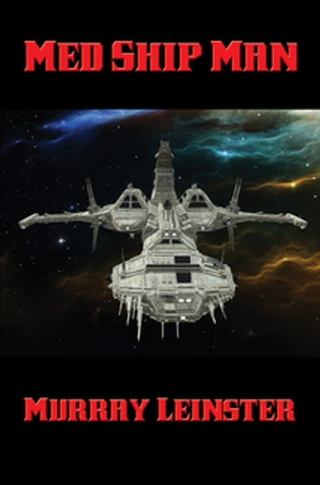 Med Ship Man - With linked Table of Contents ebook by Murray Leinster