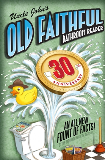 Uncle John's OLD FAITHFUL 30th Anniversary Bathroom Reader ebook by Bathroom Readers' Institute