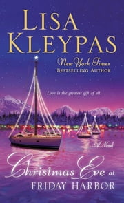 Christmas Eve At Friday Harbor - A Novel ebook by Lisa Kleypas