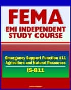 21st Century FEMA Study Course: Emergency Support Function #11 Agriculture and Natural Resources (IS-811) - USDA, APHIS, Nutrition Assistance, Household Pets, Historic Preservation ebook by Progressive Management