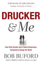 Drucker & Me: What a Texas Entrepenuer Learned From the Father of Modern Management ebook by Buford Bob