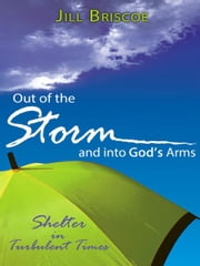 Out of the Storm and into God's Arms - Shelter in Turbulent Times ebook by Jill Briscoe