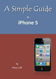 A Simple Guide to iPhone 5 ebook by Mary Lett