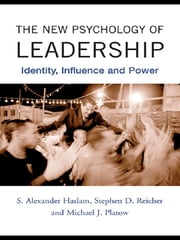The New Psychology of Leadership - Identity, Influence and Power ebook by S. Alexander Haslam,Stephen D. Reicher,Michael J. Platow