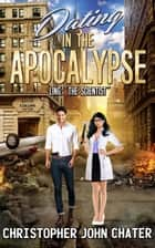 "Dating in the Apocalypse: Ling: ""The Scientist"" - Dating in the Apocalypse, #6 ebook by Christopher John Chater"