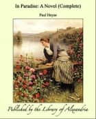 In Paradise: A Novel (Complete) ebook by Paul Heyse