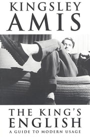 The King's English - A Guide to Modern Usage ebook by Kingsley Amis