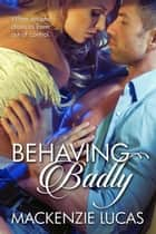 Behaving Badly - Essence Series novella ebook by Mackenzie Lucas