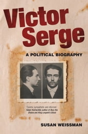 Victor Serge - A Biography ebook by Susan Weissman