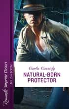 Natural-Born Protector ebook by Carla Cassidy