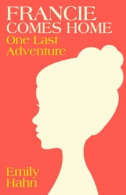 Francie Comes Home - One Last Adventure ebook by Emily Hahn
