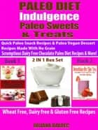 Paleo Diet Indulgence: Paleo Sweets & Treats: Quick Paleo Snack Recipes & Paleo vegan Dessert Recipes Made With No Grain - Scrumptious Dairy Free Chocolate Paleo Diet Recipes & More! - 2 In 1 Box Set: 2 In 1 Box Set : Book 1: Paleo Desserts + Book 2 - Smoothies Are Like You ebook by Juliana Baldec