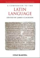 A Companion to the Latin Language ebook by James Clackson