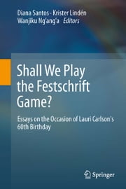 Shall We Play the Festschrift Game? - Essays on the Occasion of Lauri Carlson's 60th Birthday ebook by Diana Santos,Krister Lindén,Wanjiku Ng'ang'a