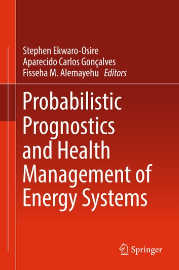 Probabilistic Prognostics and Health Management of Energy Systems ebook by