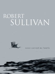 Voice Carried My Family ebook by Robert Sullivan