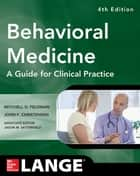 Behavioral Medicine A Guide for Clinical Practice 4/E ebook by John F. Christensen, Mitchell D. Feldman