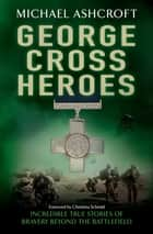 George Cross Heroes ebook by Michael Ashcroft
