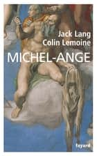 Michel-Ange ebook by Jack Lang, Colin Lemoine