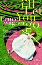 I'll Let You Go ebook by Bruce Wagner