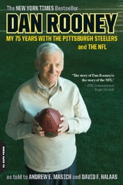 Dan Rooney - My 75 Years with the Pittsburgh Steelers and the NFL ebook by Dan Rooney,Andrew E. Masich,David F. Halaas
