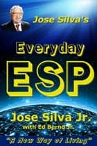 Jose Silva's Everyday ESP ebook by Jose Silva Jr., Ed Bernd Jr.
