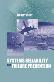 Systems Reliability and Failure Prevention ebook by Hecht, Herbert