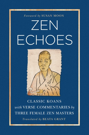 Zen Echoes - Classic Koans with Verse Commentaries by Three Female Chan Masters ebook by Beata Grant