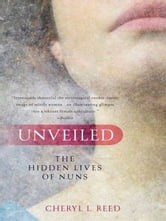 Unveiled - The Hidden Lives of Nuns ebook by Cheryl L. Reed
