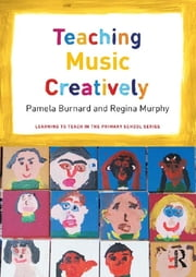 Teaching Music Creatively ebook by Pam Burnard,Regina Murphy