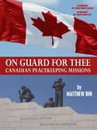 On Guard For Thee: Canadian Peacekeeping Missions ebook by Matthew Bin