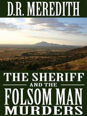The Sheriff and the Folsom Man Murders ebook by D.R. Meredith