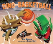 Dino-Basketball ebook by Lisa  Wheeler,Barry  Gott