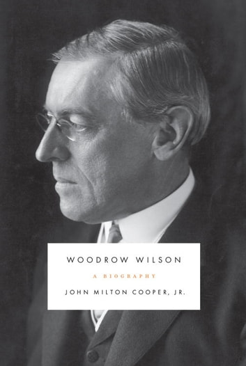 Woodrow Wilson ebook by John Milton Cooper, Jr.